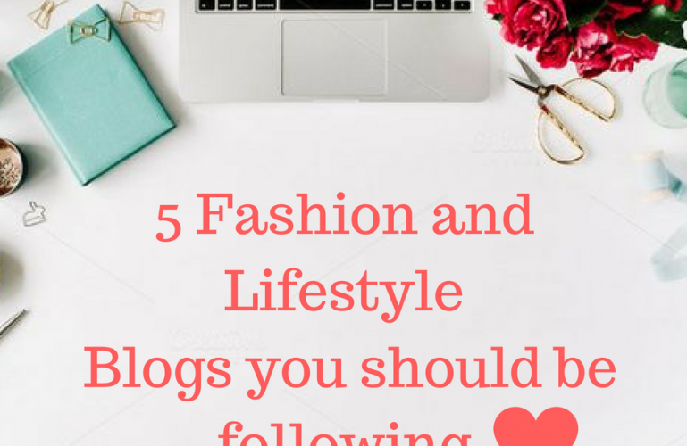 5 Fashion and Lifestyle Blogs you should be following