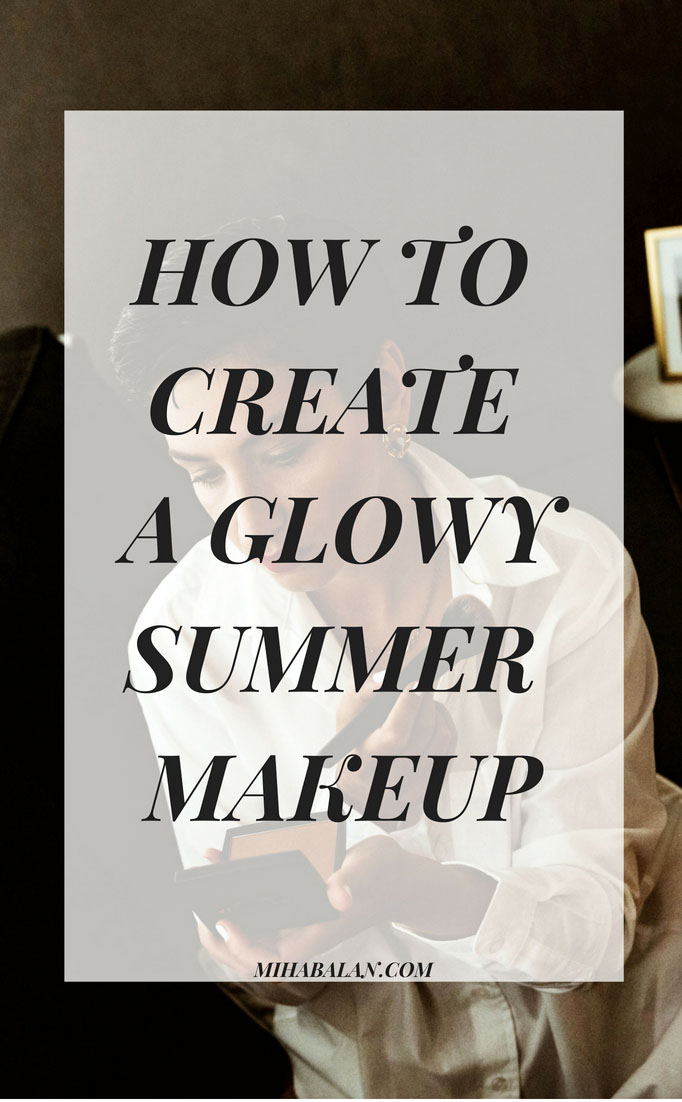 HOW-TO-CREATE-A-GLOWY-SUMMER-MAKEUP-MAKEUP-ROUTINE-SUMMER-MAKEUP-BEAUTY-ROUTINE-COSMETICS-BEAUTY-PRODUCTS